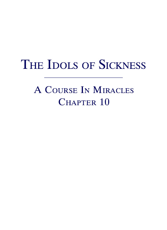 The Idols of Sickness - A Course In Miracles - Chapter 10
