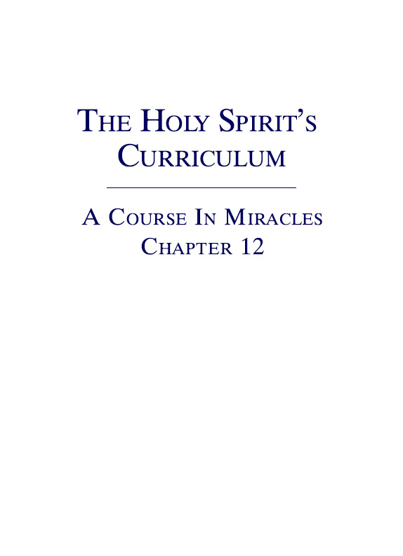 The Holy Spirit's Curriculum - A Course In Miracles - Chapter 12