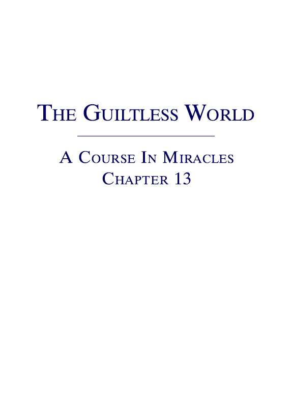 The Guiltless World - A Course In Miracles - Chapter 13