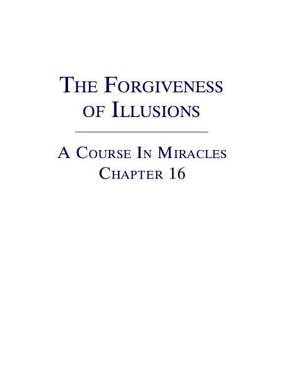 The Forgiveness of Illusions - A Course In Miracles - Chapter 16
