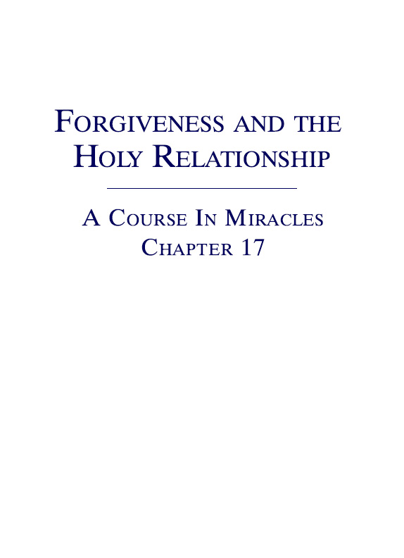 Forgiveness and the Holy Relationship - A Course In Miracles - Chapter 17