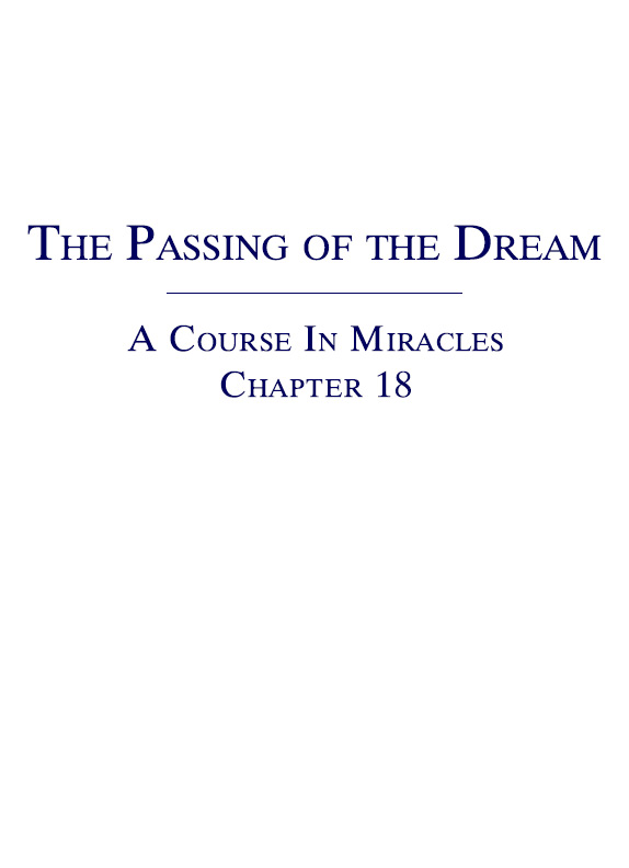 The Passing of the Dream - A Course In Miracles - Chapter 18