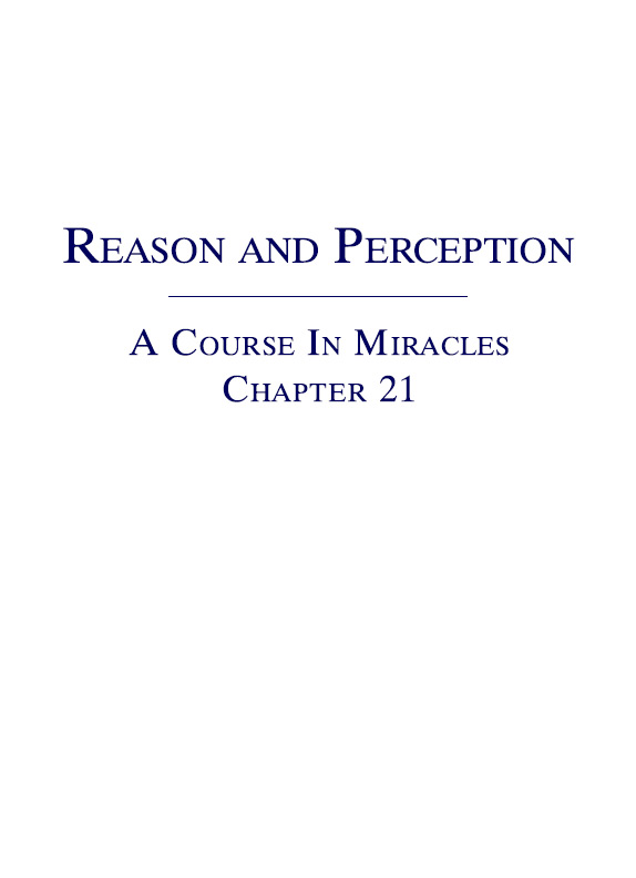 Reason and Perception - A Course In Miracles - Chapter 21