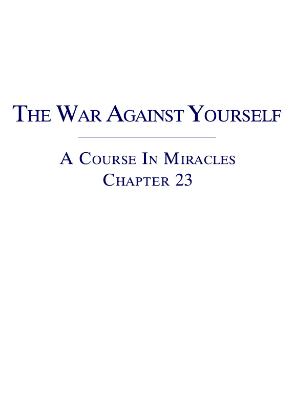 The War Against Yourself - A Course In Miracles - Chapter 23