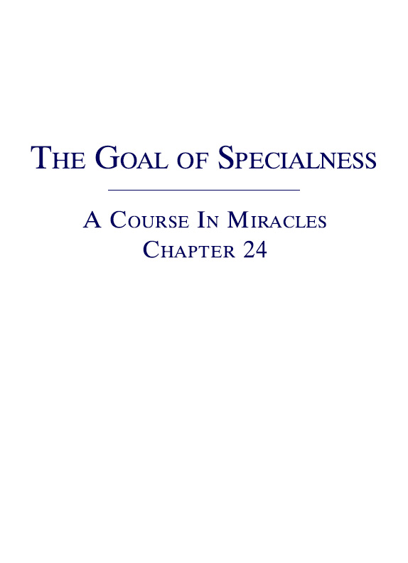The Goal of Specialness - A Course In Miracles - Chapter 24