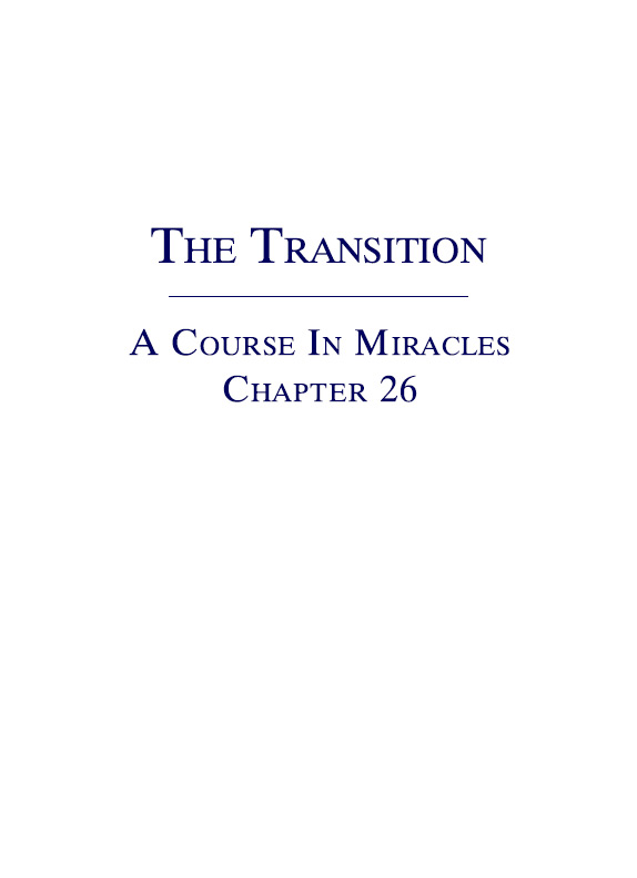 The Transition - A Course In Miracles - Chapter 26