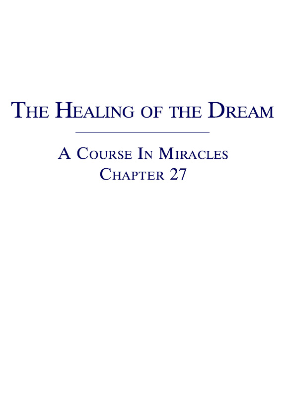 The Healing of the Dream - A Course In Miracles - Chapter 27