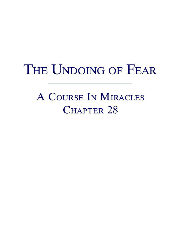 The Undoing of Fear - A Course In Miracles - Chapter 28