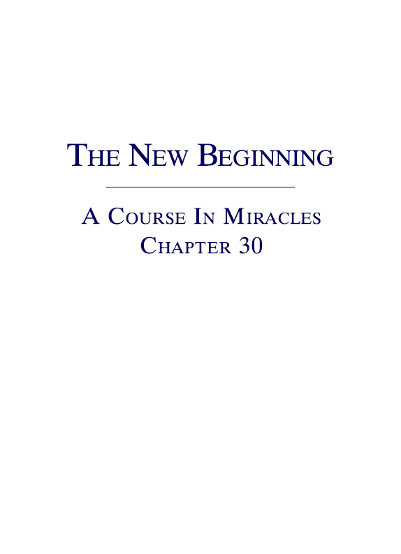 The New Beginning - A Course In Miracles - Chapter 30