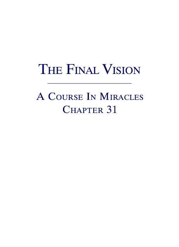 The Final Vision - A Course In Miracles - Chapter 31