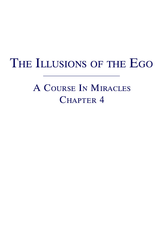 The Illusions of the Ego - A Course In Miracles - Chapter 4