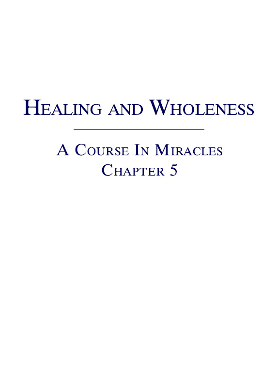 Healing and Wholeness - A Course In Miracles - Chapter 5