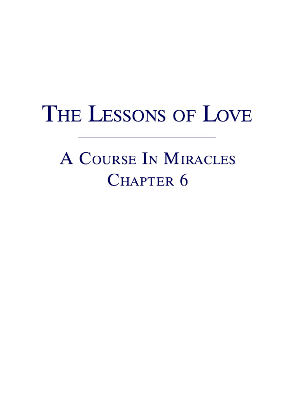The Lessons of Love - A Course In Miracles - Chapter 6