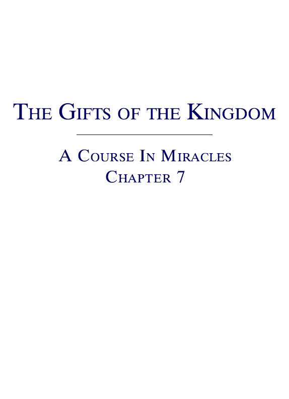 The Gifts of the Kingdom - A Course In Miracles - Chapter 7