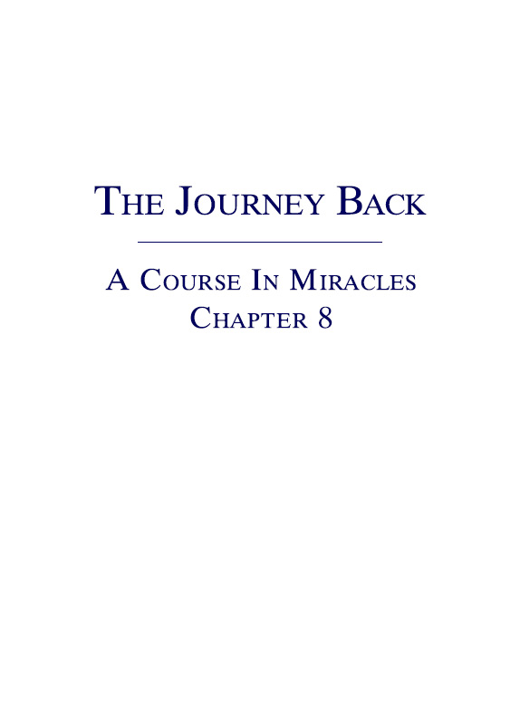 The Journey Back - A Course In Miracles - Chapter 8