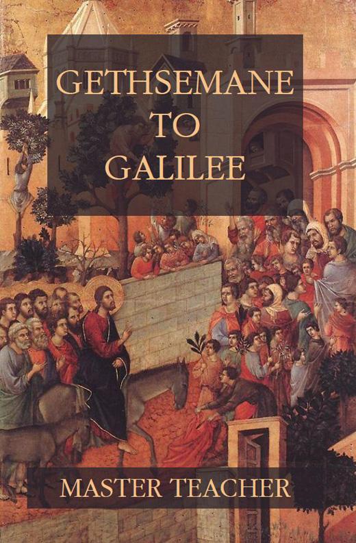 Gethsemane to Galilee