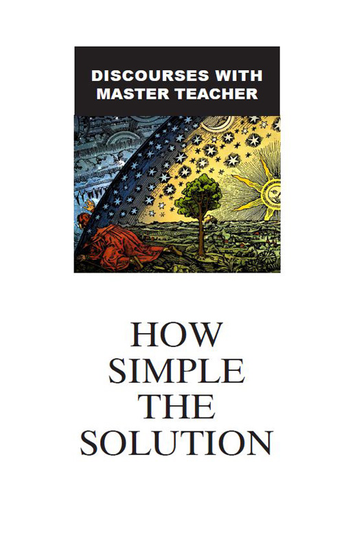 How Simple the Solution - Discourses With Master Teacher