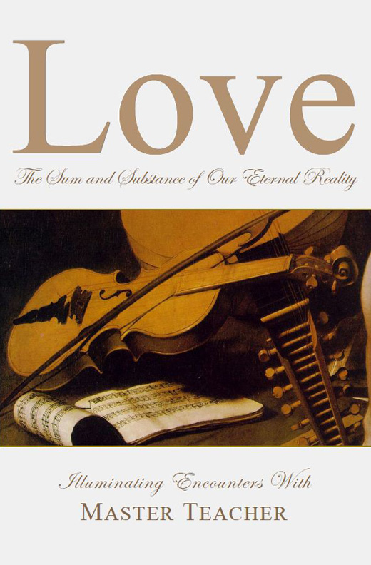 Love - The Sum and Substance of Our Eternal Reality