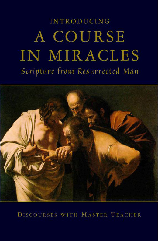 Introducing A Course In Miracles - Scripture From Resurrected Man