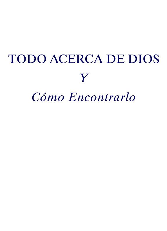 Todo Acerca de Dios y Como Encontrarlo