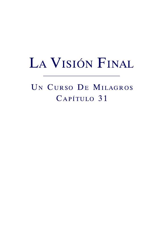 La Visión Final - Un Curso de Milagros - Capítulo 31