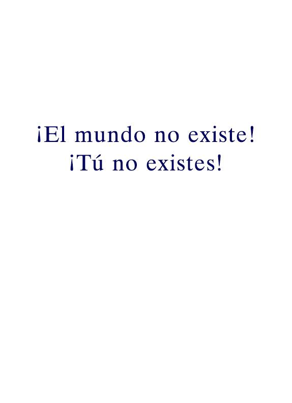 ¡El mundo no existe! - ¡Tú no existes!